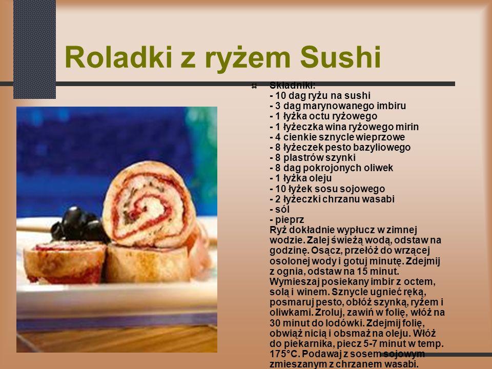 Roladki z ryżem Sushi Składniki: - 10 dag ryżu na sushi - 3 dag marynowanego imbiru - 1 łyżka octu ryżowego - 1 łyżeczka wina ryżowego mirin - 4 cienk