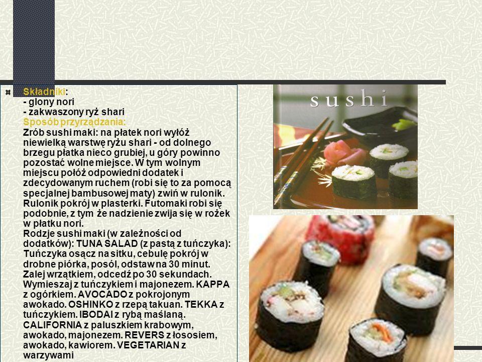 Składniki: - glony nori - zakwaszony ryż shari Sposób przyrządzania: Zrób sushi maki: na płatek nori wyłóż niewielką warstwę ryżu shari - od dolnego b