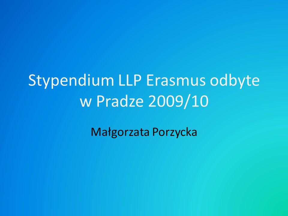 Stypendium LLP Erasmus odbyte w Pradze 2009/10 Małgorzata Porzycka