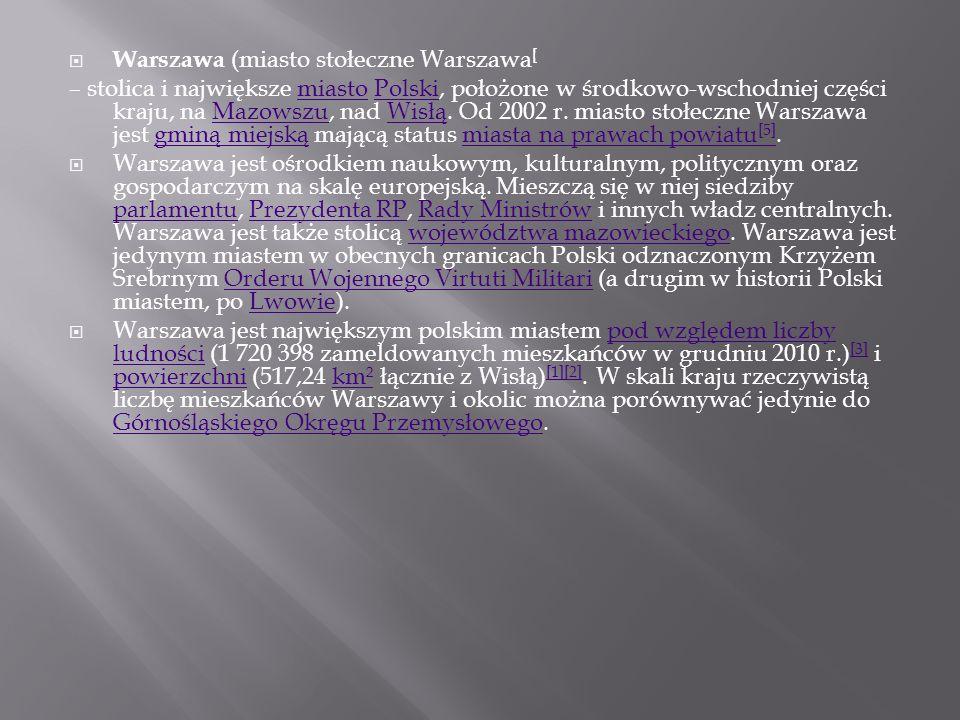 Warszawa (miasto stołeczne Warszawa [ – stolica i największe miasto Polski, położone w środkowo-wschodniej części kraju, na Mazowszu, nad Wisłą. Od 20