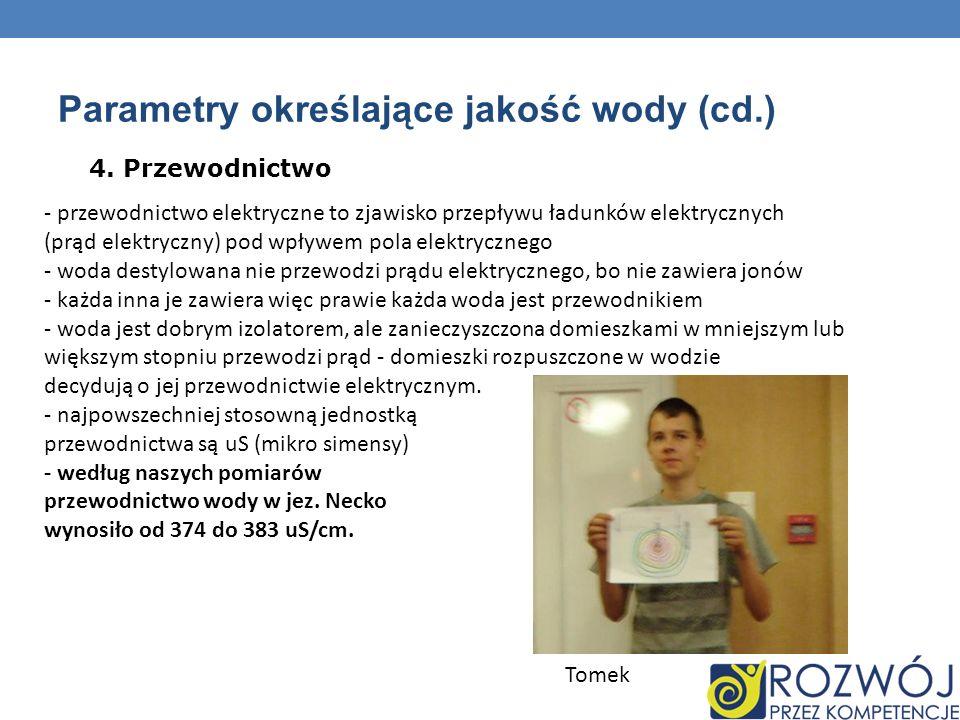 Parametry określające jakość wody (cd.) 4. Przewodnictwo - przewodnictwo elektryczne to zjawisko przepływu ładunków elektrycznych (prąd elektryczny) p