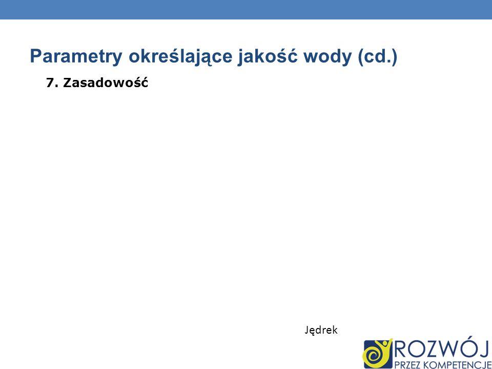 Parametry określające jakość wody (cd.) 7. Zasadowość Jędrek