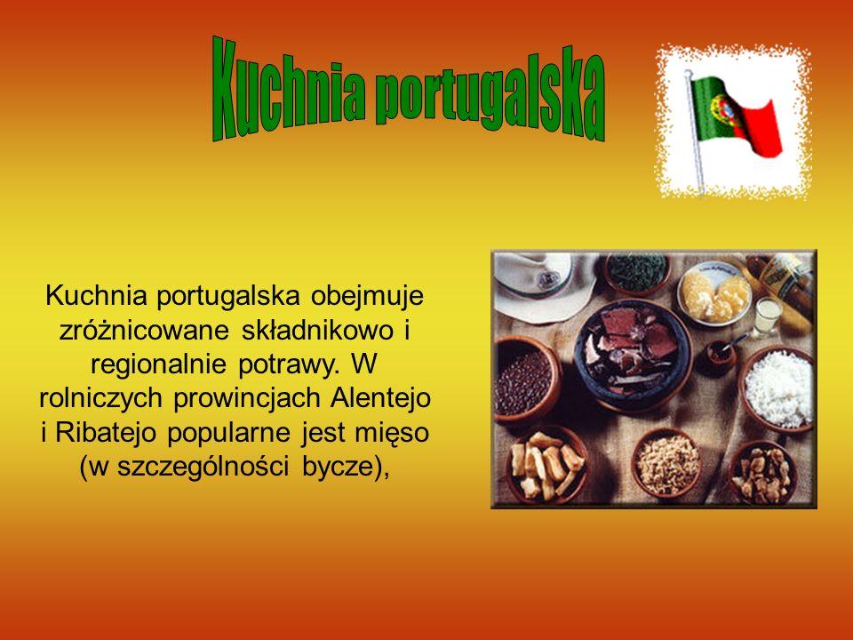Kuchnia portugalska obejmuje zróżnicowane składnikowo i regionalnie potrawy. W rolniczych prowincjach Alentejo i Ribatejo popularne jest mięso (w szcz