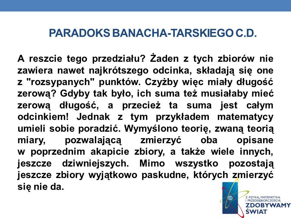 PARADOKS BANACHA-TARSKIEGO C.D.A reszcie tego przedziału.