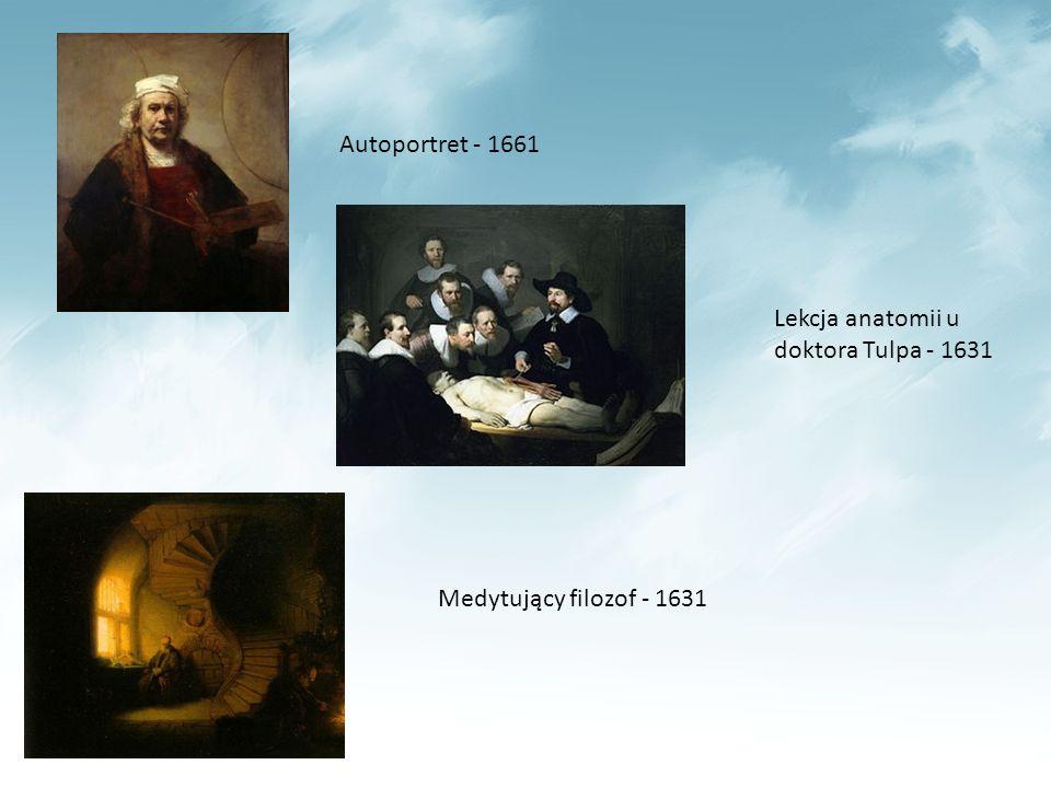 Autoportret - 1661 Medytujący filozof - 1631 Lekcja anatomii u doktora Tulpa - 1631