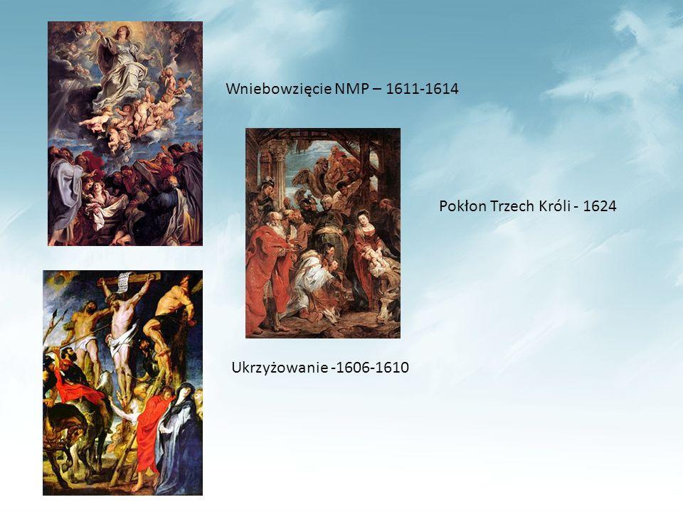 Wniebowzięcie NMP – 1611-1614 Ukrzyżowanie -1606-1610 Pokłon Trzech Króli - 1624