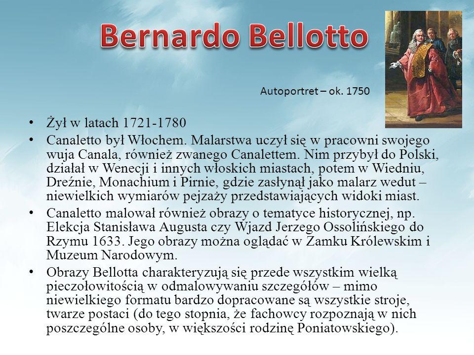 Żył w latach 1721-1780 Canaletto był Włochem. Malarstwa uczył się w pracowni swojego wuja Canala, również zwanego Canalettem. Nim przybył do Polski, d