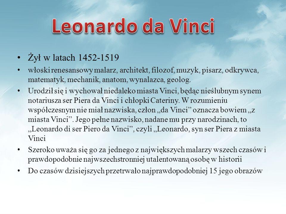 Żył w latach 1452-1519 włoski renesansowy malarz, architekt, filozof, muzyk, pisarz, odkrywca, matematyk, mechanik, anatom, wynalazca, geolog. Urodził