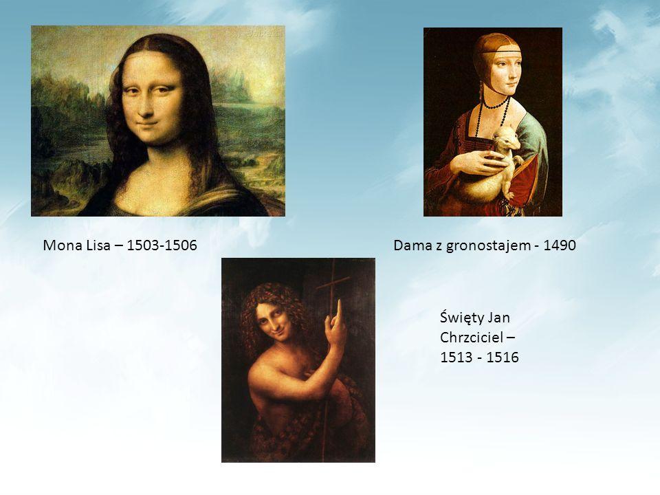 Mona Lisa – 1503-1506Dama z gronostajem - 1490 Święty Jan Chrzciciel – 1513 - 1516