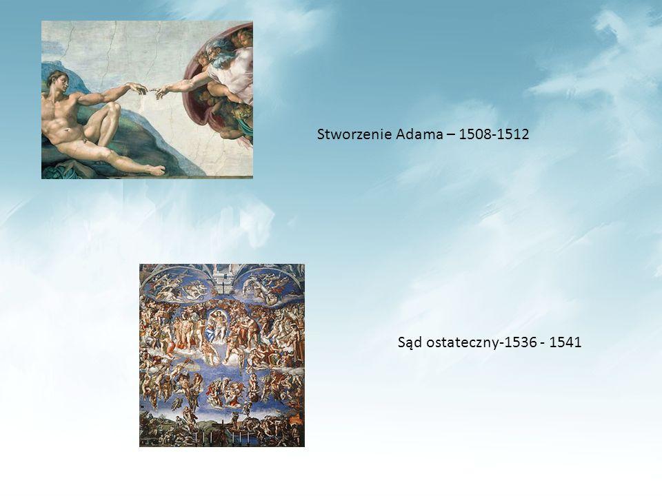 Stworzenie Adama – 1508-1512 Sąd ostateczny-1536 - 1541