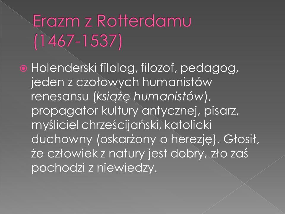 Holenderski filolog, filozof, pedagog, jeden z czołowych humanistów renesansu (książę humanistów), propagator kultury antycznej, pisarz, myśliciel chr