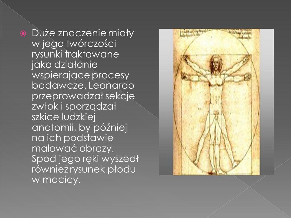 Duże znaczenie miały w jego twórczości rysunki traktowane jako działanie wspierające procesy badawcze. Leonardo przeprowadzał sekcje zwłok i sporządza