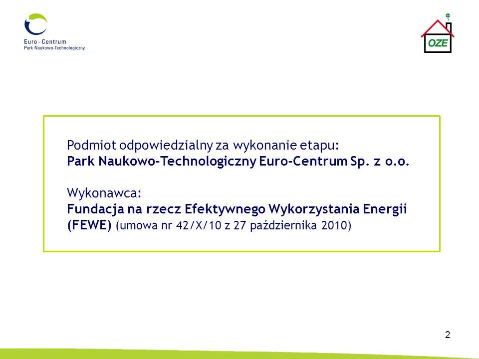3 Zakres badań zgodnie z umową obejmował: przeprowadzenie badania efektywności energetycznej, ekonomicznej i środowiskowej realizacji przedsięwzięć w zakresie zastosowania odnawialnych źródeł energii (OZE) w budynkach zlokalizowanych na terenie Euro-Centrum oraz innych zlokalizowanych w regionie powstałych ze wsparciem finansowym ze środków publicznych w zakresie: a.analizy zrealizowanych inwestycji, projektów, studiów wykonalności, raportów dotyczących zastosowania OZE w celu zaopatrzenia budynków w energię, w tym dofinansowanych z funduszy ekologicznych; b.wyboru reprezentatywnej grupy projektów zastosowania OZE w budownictwie według następujących kryteriów: zastosowana technologia, parametry techniczne i ekonomiczne zastosowania OZE, lokalizacja przedsięwzięcia, sposób potwierdzenia efektu ekologicznego, okres realizacji c.sporządzenie analizy zawierającej wnioski z ww.