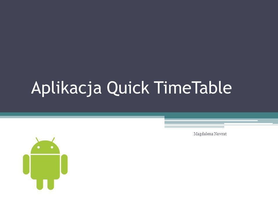 Aplikacja Quick TimeTable Magdalena Nawrat