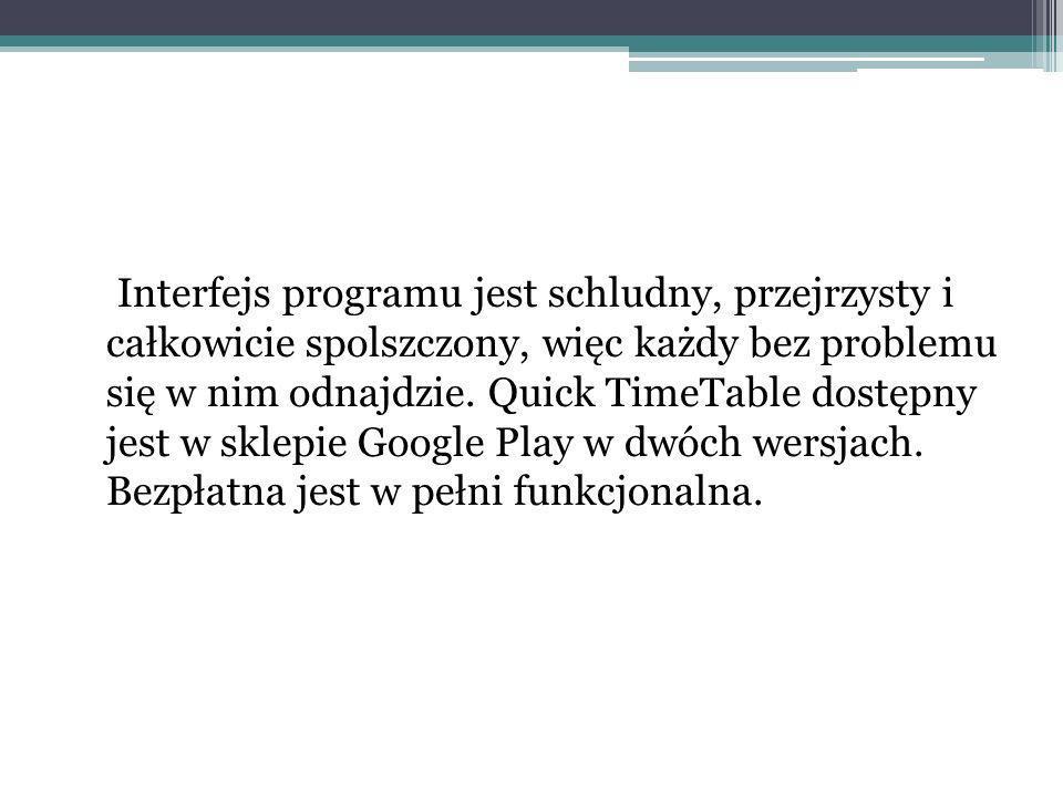 Interfejs programu jest schludny, przejrzysty i całkowicie spolszczony, więc każdy bez problemu się w nim odnajdzie. Quick TimeTable dostępny jest w s