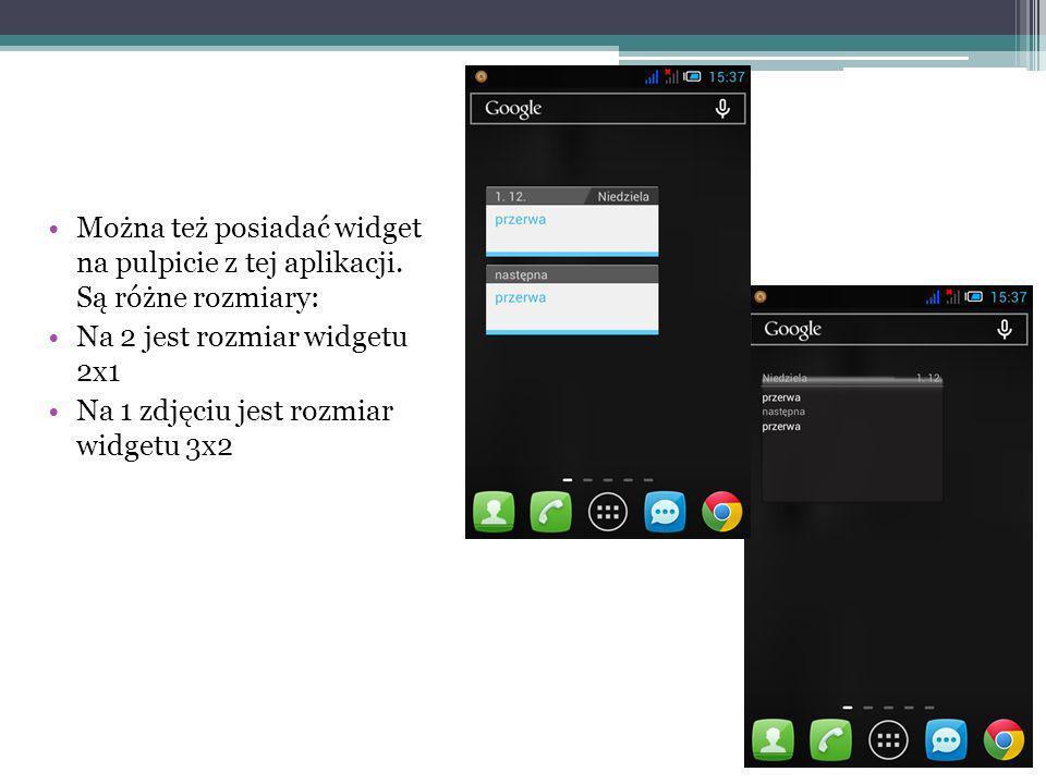 Można też posiadać widget na pulpicie z tej aplikacji. Są różne rozmiary: Na 2 jest rozmiar widgetu 2x1 Na 1 zdjęciu jest rozmiar widgetu 3x2