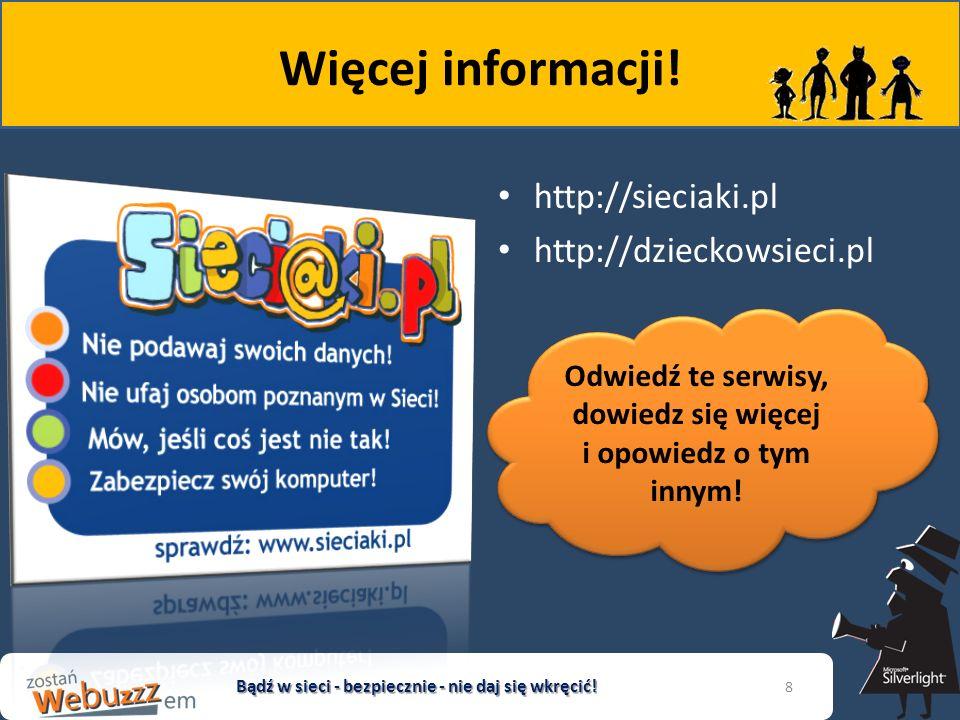 Więcej informacji! http://sieciaki.pl http://dzieckowsieci.pl Bądź w sieci - bezpiecznie - nie daj się wkręcić! 8 Odwiedź te serwisy, dowiedz się więc