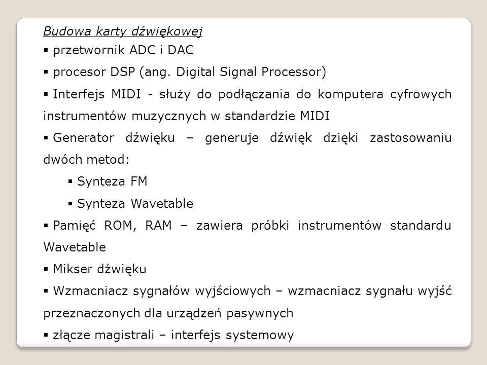 Budowa karty dźwiękowej przetwornik ADC i DAC procesor DSP (ang. Digital Signal Processor) Interfejs MIDI - służy do podłączania do komputera cyfrowyc