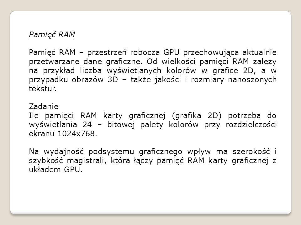 Pamięć RAM Pamięć RAM – przestrzeń robocza GPU przechowująca aktualnie przetwarzane dane graficzne. Od wielkości pamięci RAM zależy na przykład liczba