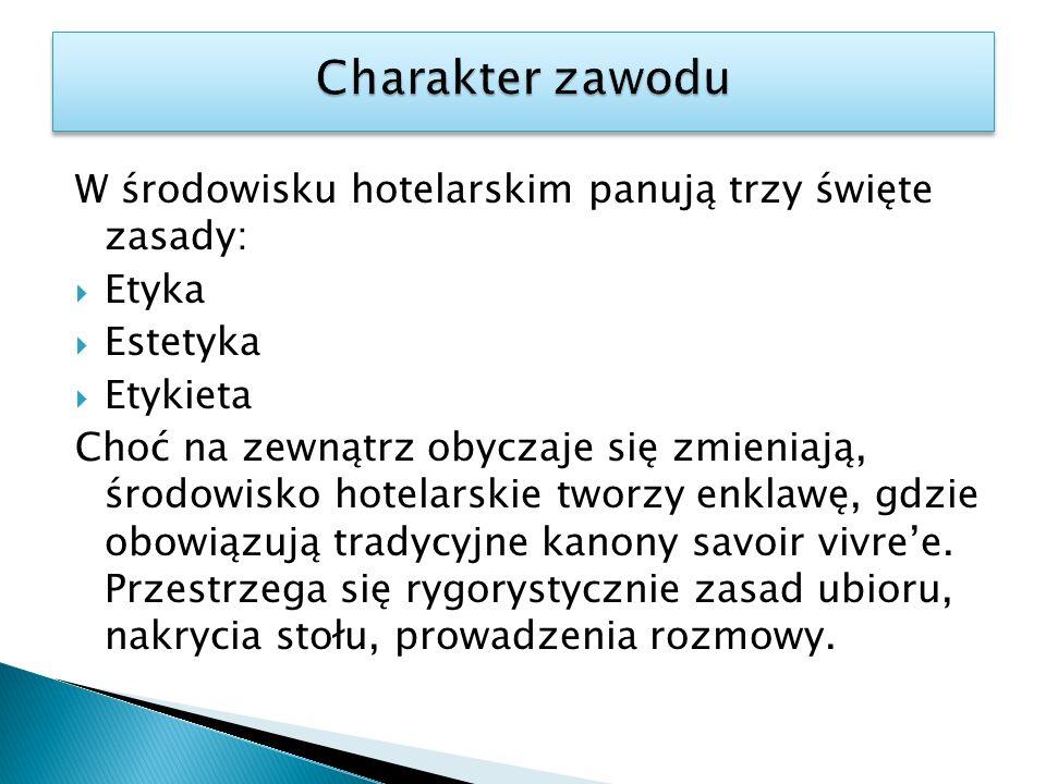 W środowisku hotelarskim panują trzy święte zasady: Etyka Estetyka Etykieta Choć na zewnątrz obyczaje się zmieniają, środowisko hotelarskie tworzy enk
