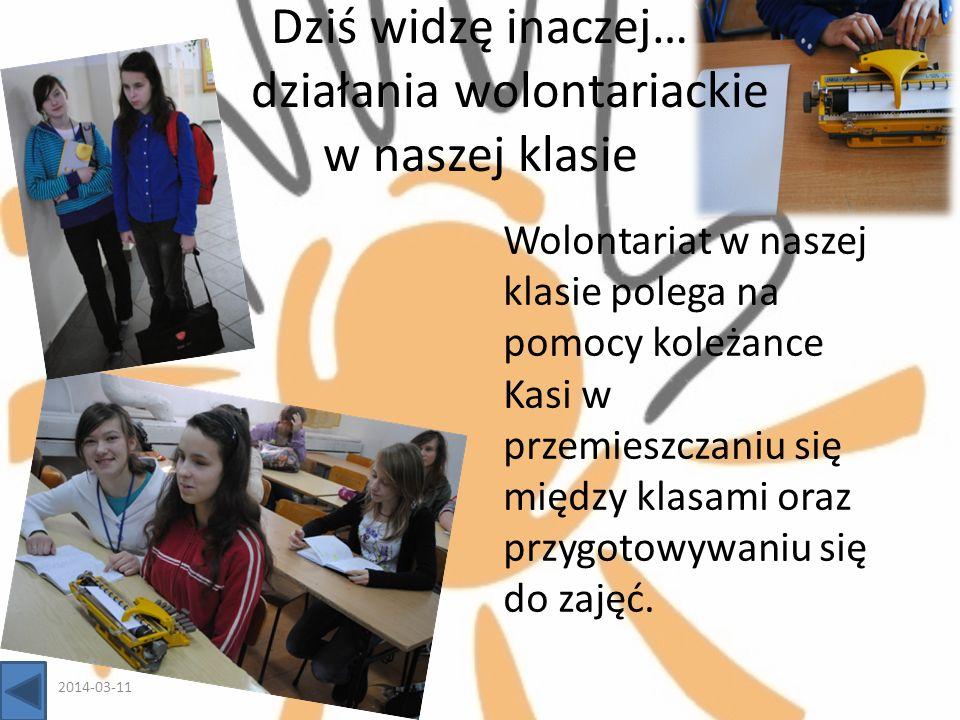Dziś widzę inaczej… działania wolontariackie w naszej klasie Wolontariat w naszej klasie polega na pomocy koleżance Kasi w przemieszczaniu się między