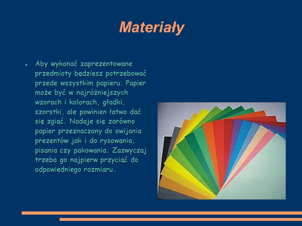 Materiały Aby wykonać zaprezentowane przedmioty będziesz potrzebować przede wszystkim papieru. Papier może być w najróżniejszych wzorach i kolorach, g