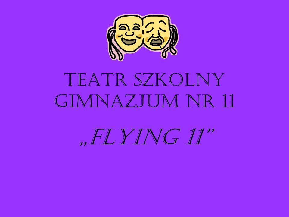TEATR SZKOLNY GIMNAZJUM NR 11 Flying 11