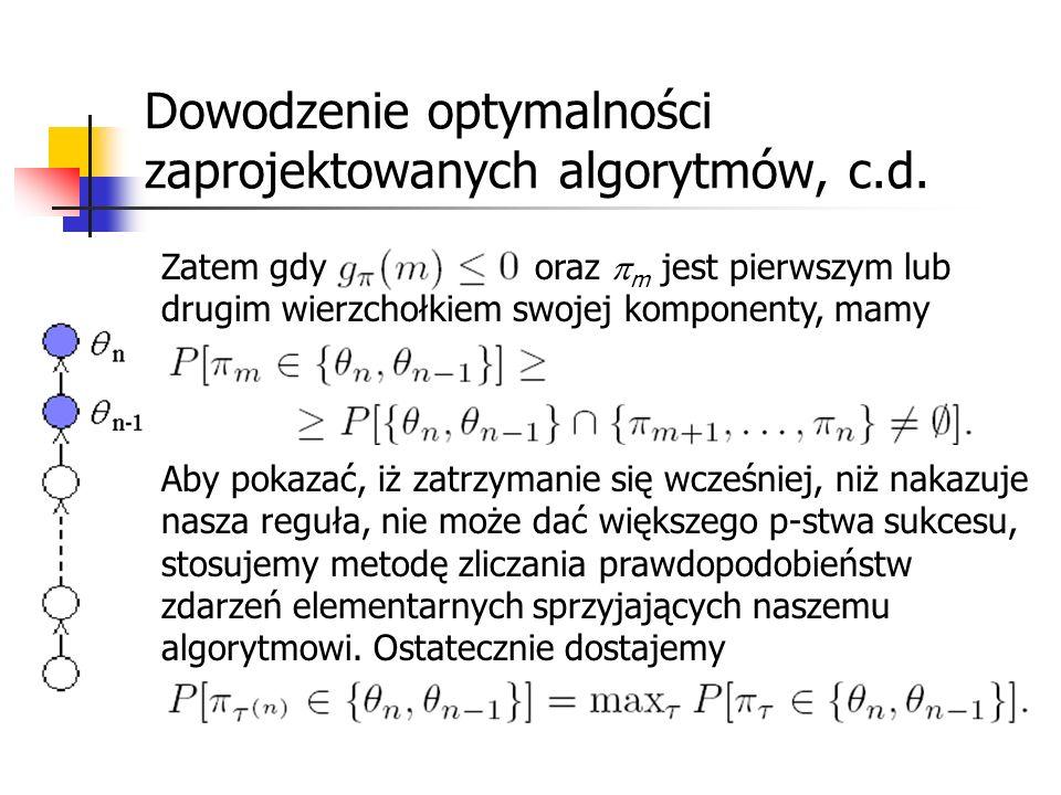 Dowodzenie optymalności zaprojektowanych algorytmów, c.d. Zatem gdy oraz m jest pierwszym lub drugim wierzchołkiem swojej komponenty, mamy Aby pokazać