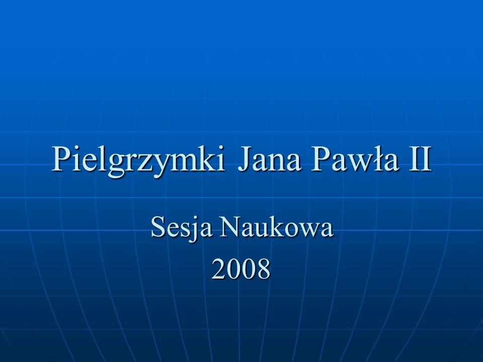 Pielgrzymki Jana Pawła II Sesja Naukowa 2008