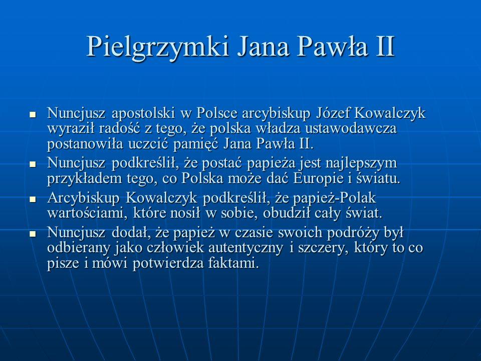 Pielgrzymki Jana Pawła II Nuncjusz apostolski w Polsce arcybiskup Józef Kowalczyk wyraził radość z tego, że polska władza ustawodawcza postanowiła ucz