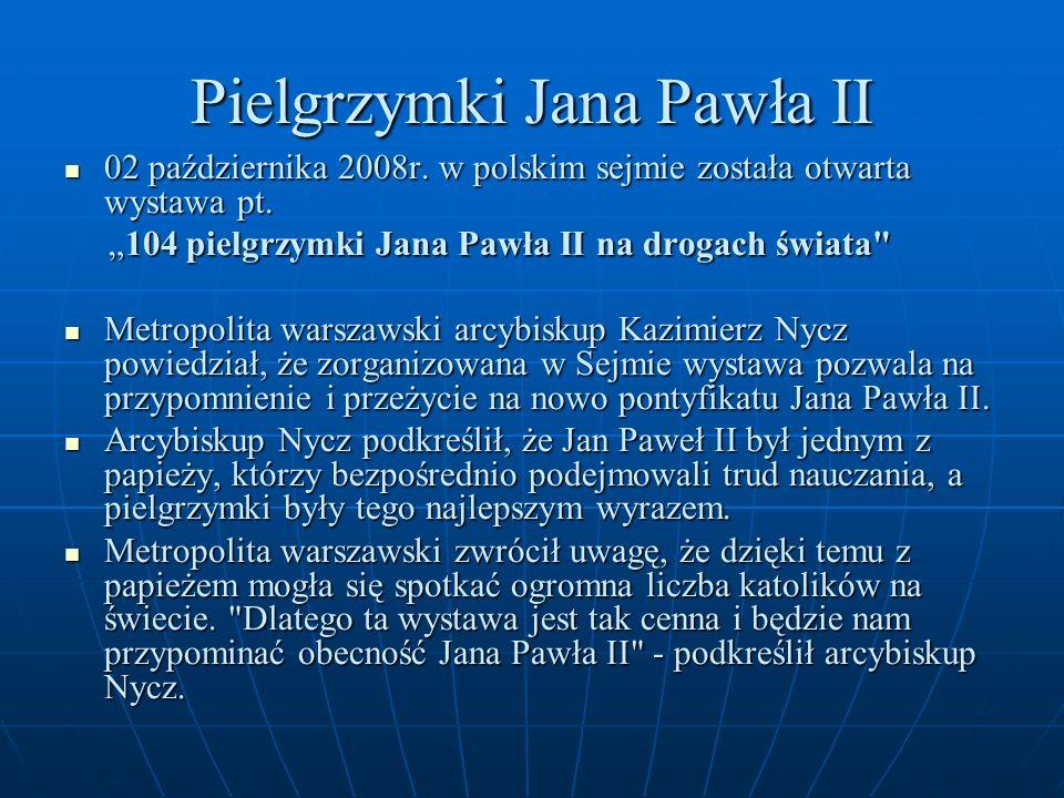 Pielgrzymki Jana Pawła II 02 października 2008r. w polskim sejmie została otwarta wystawa pt. 02 października 2008r. w polskim sejmie została otwarta