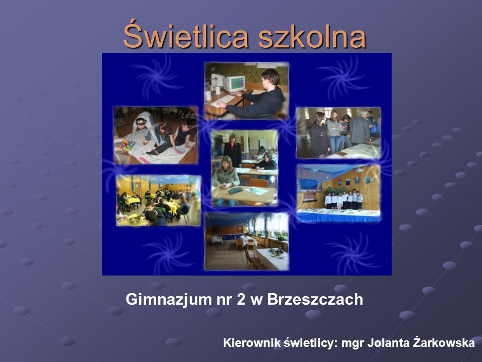 Świetlica szkolna Gimnazjum nr 2 w Brzeszczach Kierownik świetlicy: mgr Jolanta Żarkowska