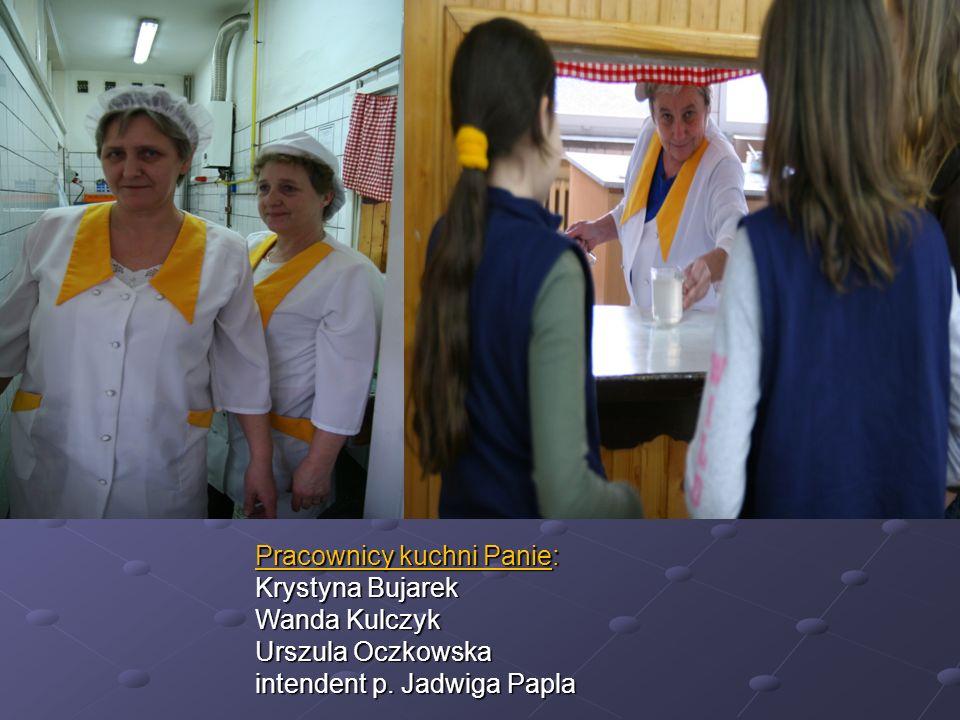 Pracownicy kuchni Panie: Krystyna Bujarek Wanda Kulczyk Urszula Oczkowska intendent p. Jadwiga Papla