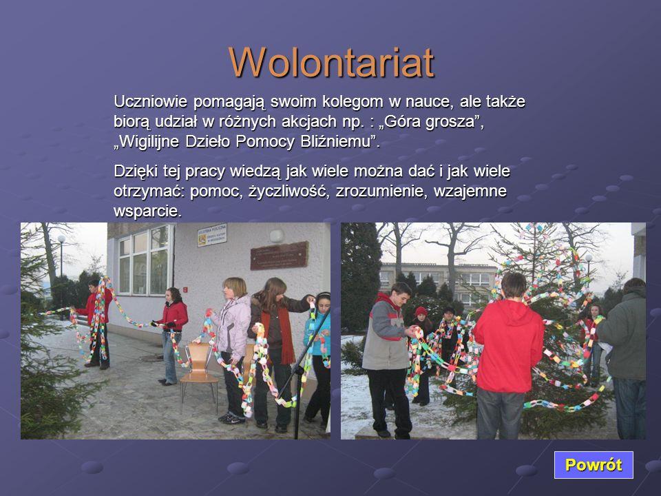 Wolontariat Powrót Uczniowie pomagają swoim kolegom w nauce, ale także biorą udział w różnych akcjach np. : Góra grosza, Wigilijne Dzieło Pomocy Bliźn