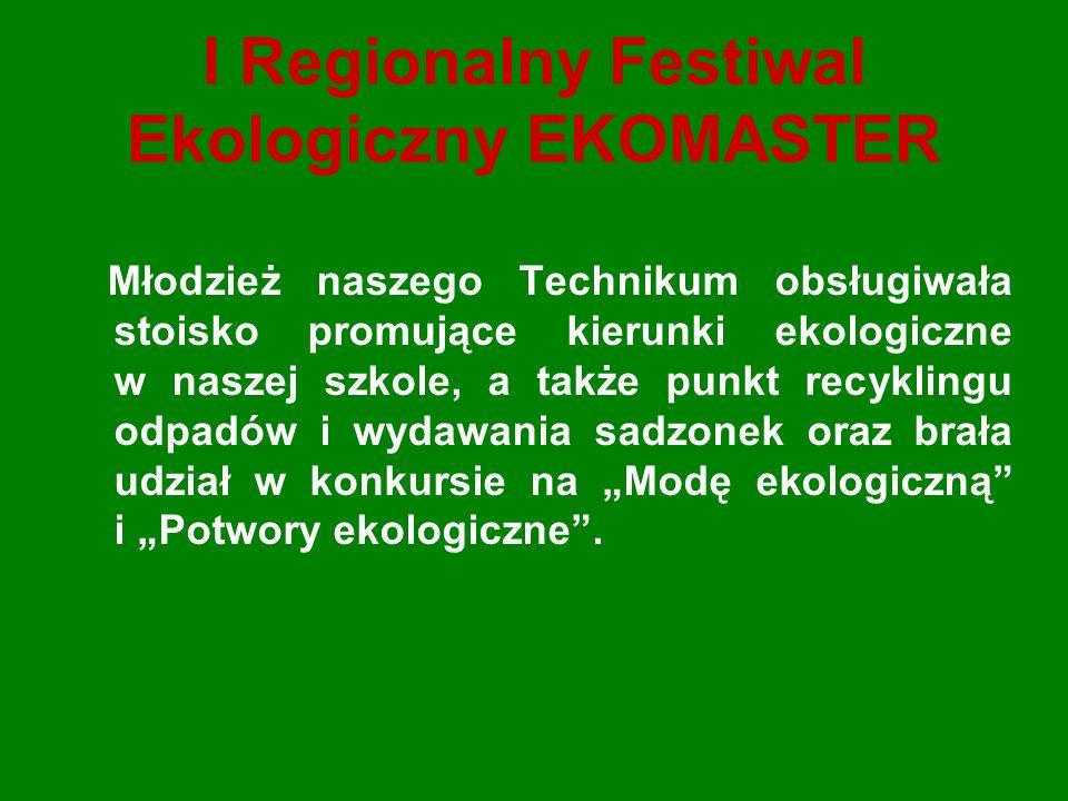I Regionalny Festiwal Ekologiczny EKOMASTER Młodzież naszego Technikum obsługiwała stoisko promujące kierunki ekologiczne w naszej szkole, a także punkt recyklingu odpadów i wydawania sadzonek oraz brała udział w konkursie na Modę ekologiczną i Potwory ekologiczne.