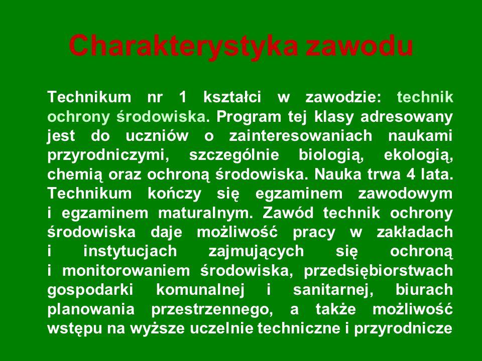Charakterystyka zawodu Technikum nr 1 kształci w zawodzie: technik ochrony środowiska.