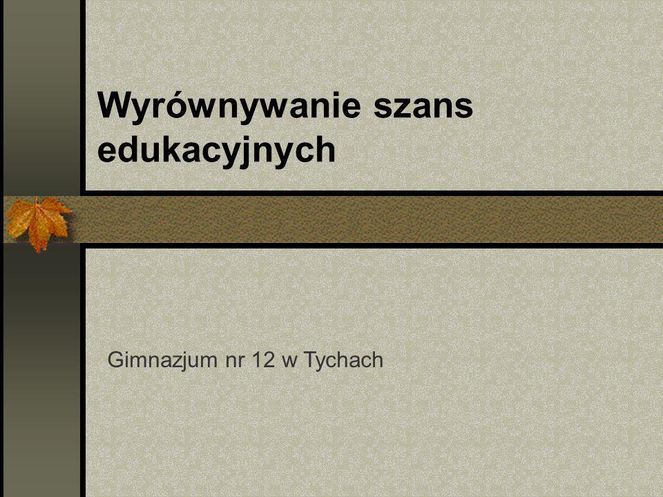 Wyrównywanie szans edukacyjnych Gimnazjum nr 12 w Tychach