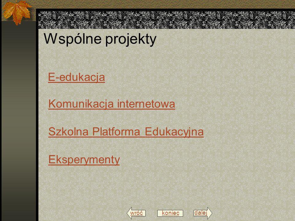 wróć menu dalej Wspólne projekty Komunikacja internetowa Szkolna Platforma Edukacyjna E-edukacja Eksperymenty koniec