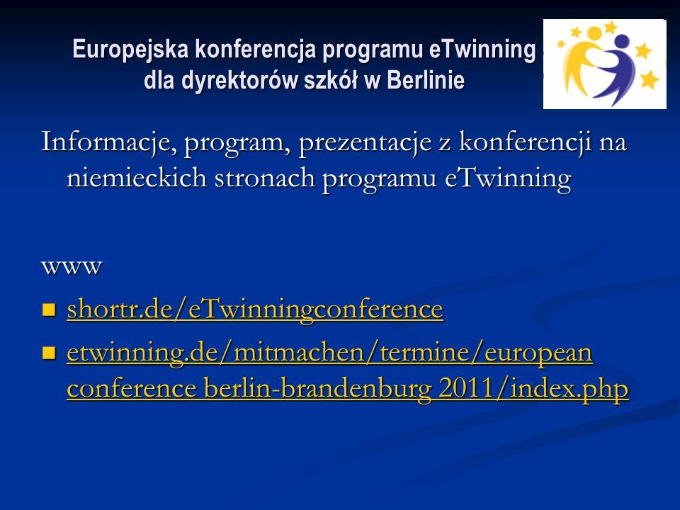 Europejska konferencja programu eTwinning dla dyrektorów szkół w Berlinie Informacje, program, prezentacje z konferencji na niemieckich stronach programu eTwinning www shortr.de/eTwinningconference shortr.de/eTwinningconference shortr.de/eTwinningconference etwinning.de/mitmachen/termine/european conference berlin-brandenburg 2011/index.php etwinning.de/mitmachen/termine/european conference berlin-brandenburg 2011/index.php etwinning.de/mitmachen/termine/european conference berlin-brandenburg etwinning.de/mitmachen/termine/european conference berlin-brandenburg