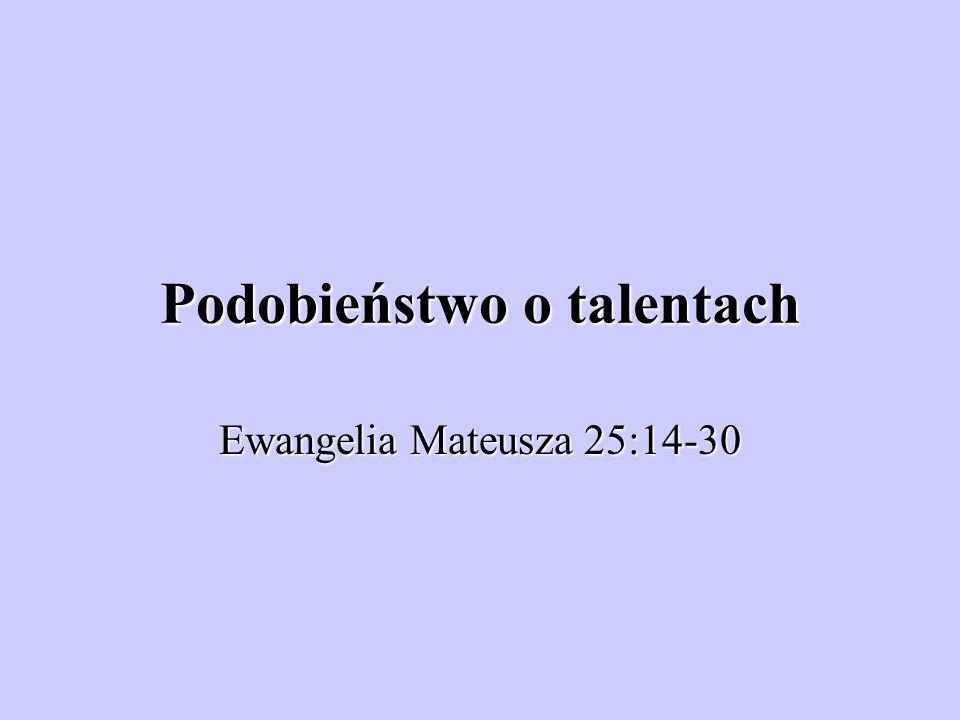 Podobieństwo o talentach Ewangelia Mateusza 25:14-30