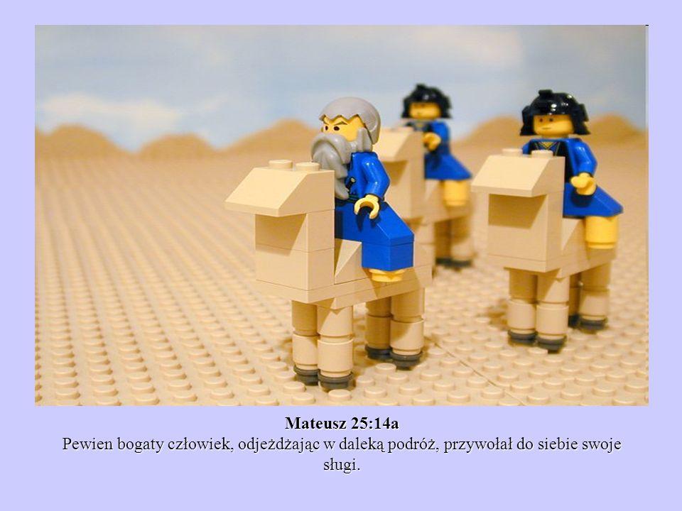 Mateusz 25:14a Pewien bogaty człowiek, odjeżdżając w daleką podróż, przywołał do siebie swoje sługi.