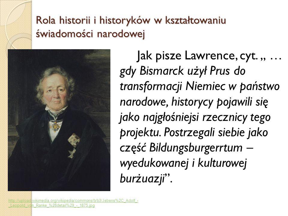 Jak pisze Lawrence, cyt. … gdy Bismarck użył Prus do transformacji Niemiec w państwo narodowe, historycy pojawili się jako najgłośniejsi rzecznicy teg
