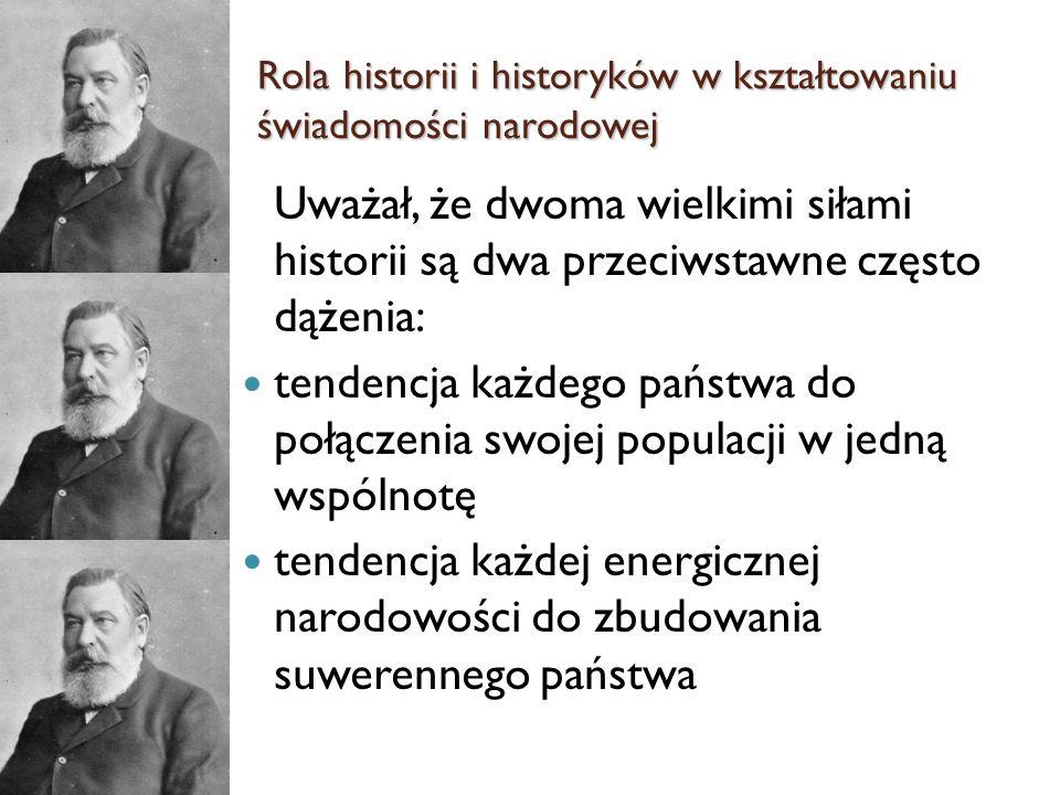 Uważał, że dwoma wielkimi siłami historii są dwa przeciwstawne często dążenia: tendencja każdego państwa do połączenia swojej populacji w jedną wspóln