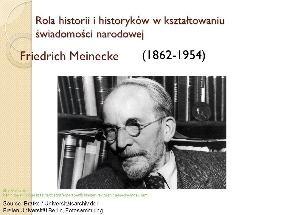 Friedrich Meinecke (1862-1954) Rola historii i historyków w kształtowaniu świadomości narodowej Source: Bratke / Universitätsarchiv der Freien Univers