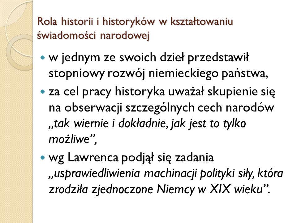w jednym ze swoich dzieł przedstawił stopniowy rozwój niemieckiego państwa, za cel pracy historyka uważał skupienie się na obserwacji szczególnych cec