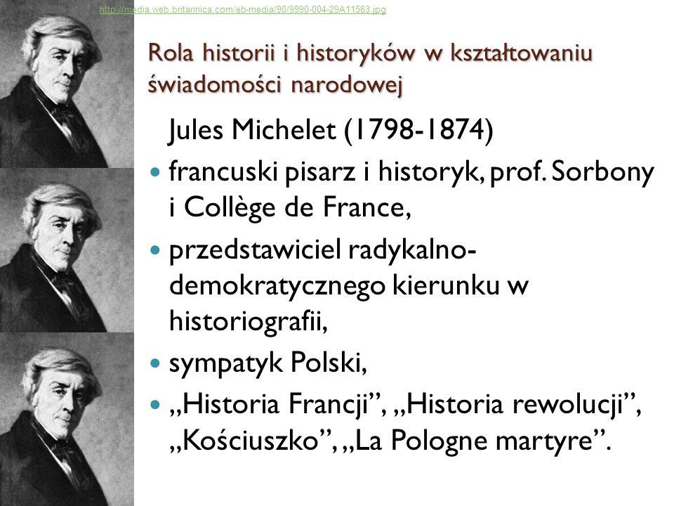 Jules Michelet (1798-1874) francuski pisarz i historyk, prof. Sorbony i Collège de France, przedstawiciel radykalno- demokratycznego kierunku w histor