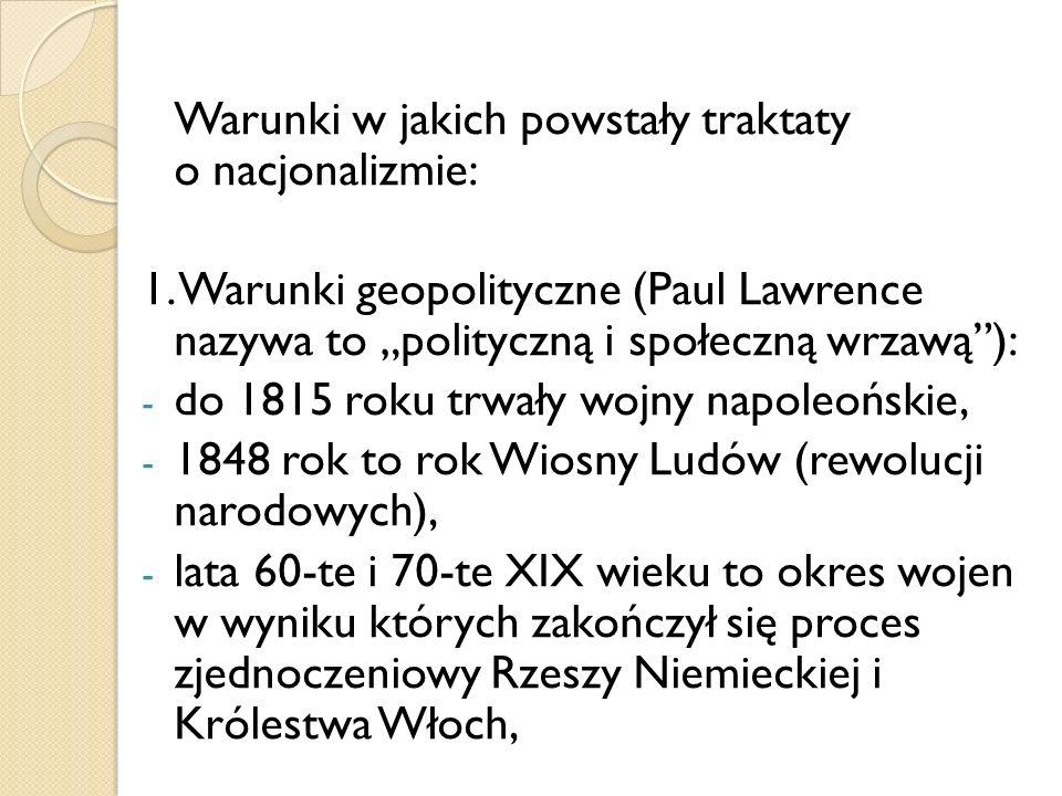 Warunki w jakich powstały traktaty o nacjonalizmie: 1. Warunki geopolityczne (Paul Lawrence nazywa to polityczną i społeczną wrzawą): - do 1815 roku t