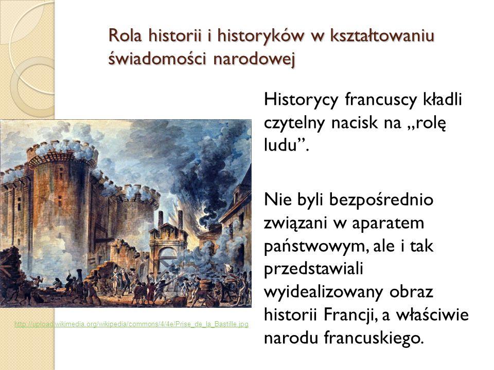 Historycy francuscy kładli czytelny nacisk na rolę ludu. Nie byli bezpośrednio związani w aparatem państwowym, ale i tak przedstawiali wyidealizowany