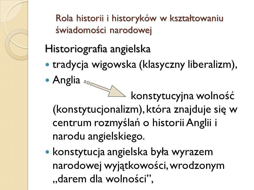Historiografia angielska tradycja wigowska (klasyczny liberalizm), Anglia konstytucyjna wolność (konstytucjonalizm), która znajduje się w centrum rozmyślań o historii Anglii i narodu angielskiego.