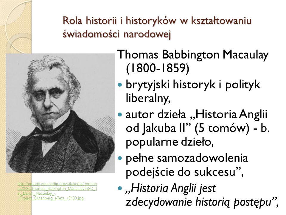 Thomas Babbington Macaulay (1800-1859) brytyjski historyk i polityk liberalny, autor dzieła Historia Anglii od Jakuba II (5 tomów) - b. popularne dzie